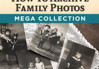 How To Archive Family Photos Mega Collection