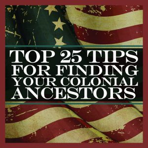 Top 25 Tips For Finding Your Colonial Ancestors