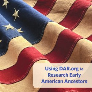 Using DAR.org to Research Early American Ancestors